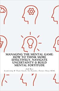 Managing The Mental Game: How To Think More Effectively, Navigate Uncertainty by Jeff Boss