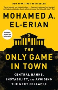 The Only Game in Town: Central Banks, Instability, and Avoiding the Next Collapse by Mohamed A. El-Erian
